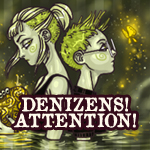 Denizens! Attention!