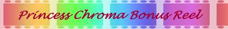Princess Chroma Bonus Reel
